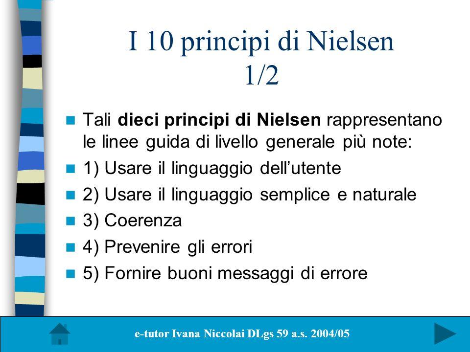I 10 principi di Nielsen 1/2 Tali dieci principi di Nielsen rappresentano le linee guida di livello generale più note: 1) Usare il linguaggio delluten