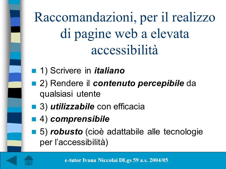 Raccomandazioni, per il realizzo di pagine web a elevata accessibilità 1) Scrivere in italiano 2) Rendere il contenuto percepibile da qualsiasi utente