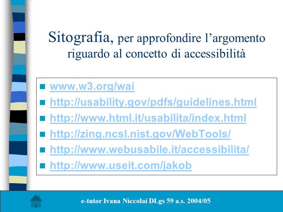 Sitografia, per approfondire largomento riguardo al concetto di accessibilità www.w3.org/wai http://usability.gov/pdfs/guidelines.html http://www.html
