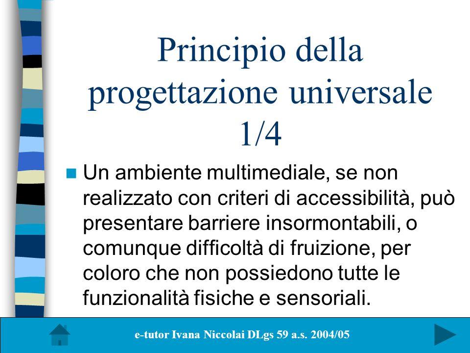Principio della progettazione universale 1/4 Un ambiente multimediale, se non realizzato con criteri di accessibilità, può presentare barriere insormo