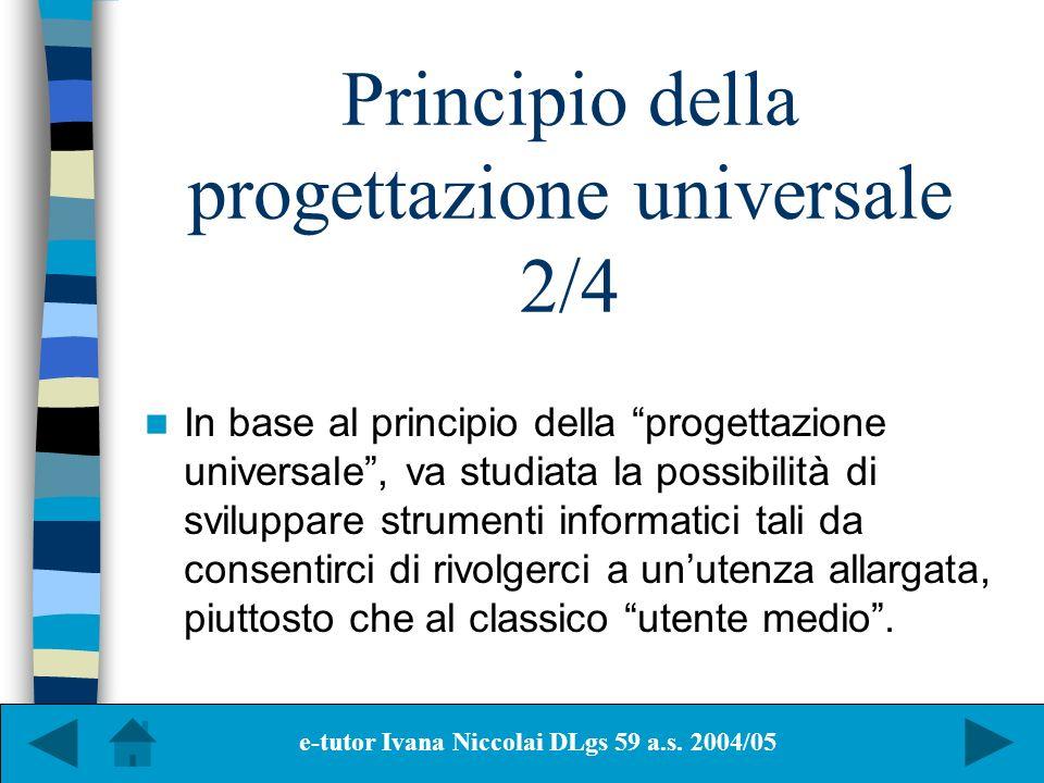 Principio della progettazione universale 2/4 In base al principio della progettazione universale, va studiata la possibilità di sviluppare strumenti i