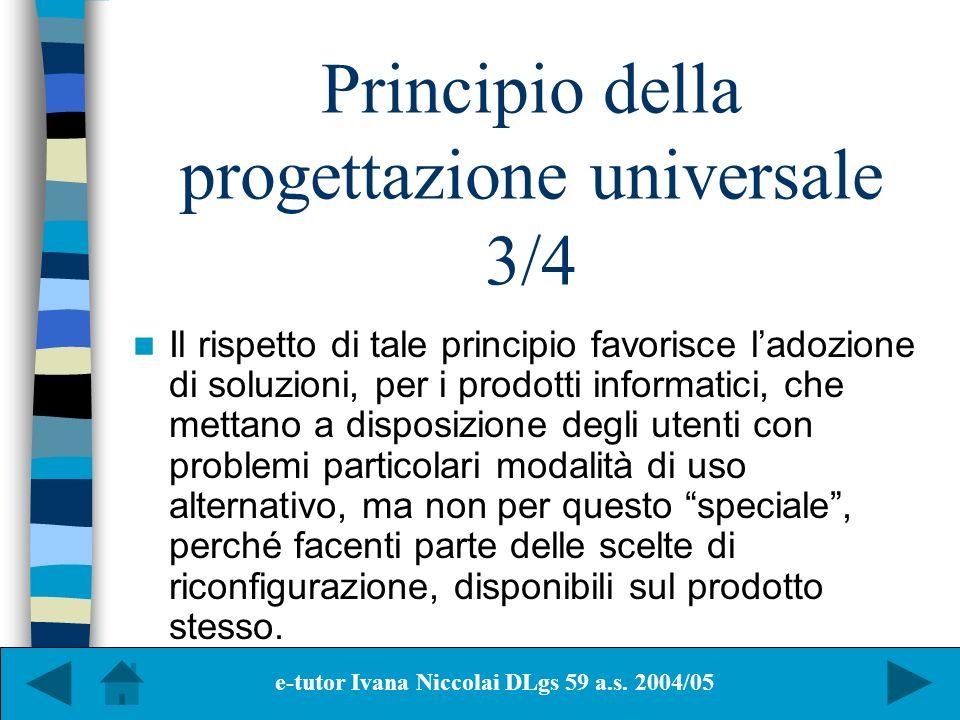 Principio della progettazione universale 3/4 Il rispetto di tale principio favorisce ladozione di soluzioni, per i prodotti informatici, che mettano a