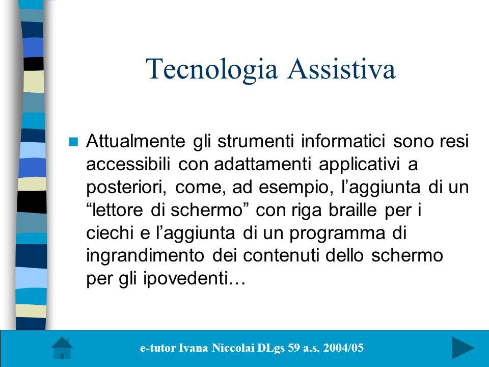Tecnologia Assistiva Attualmente gli strumenti informatici sono resi accessibili con adattamenti applicativi a posteriori, come, ad esempio, laggiunta