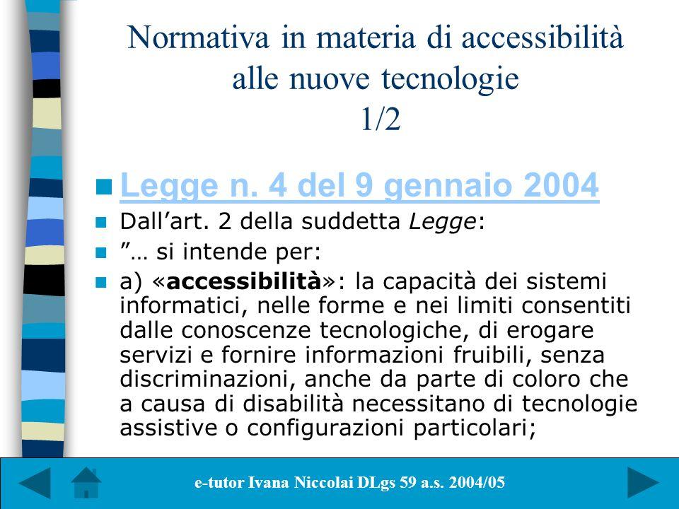 Normativa in materia di accessibilità alle nuove tecnologie 1/2 Legge n. 4 del 9 gennaio 2004 Dallart. 2 della suddetta Legge: … si intende per: a) «a