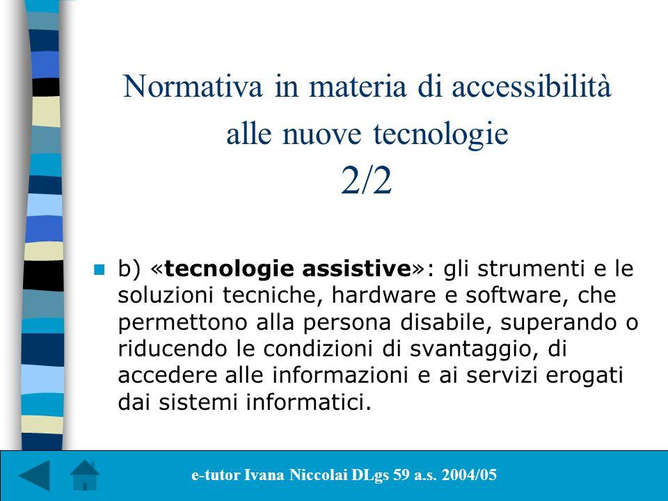 Normativa in materia di accessibilità alle nuove tecnologie 2/2 b) «tecnologie assistive»: gli strumenti e le soluzioni tecniche, hardware e software,