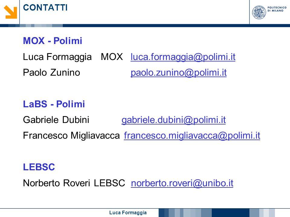 Luca Formaggia CONTATTI MOX - Polimi Luca Formaggia MOX luca.formaggia@polimi.it Paolo Zunino paolo.zunino@polimi.it LaBS - Polimi Gabriele Dubini gab