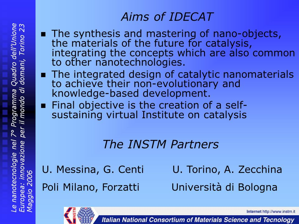 Aims of IDECAT The synthesis and mastering of nano-objects, the materials of the future for catalysis, integrating the concepts which are also common