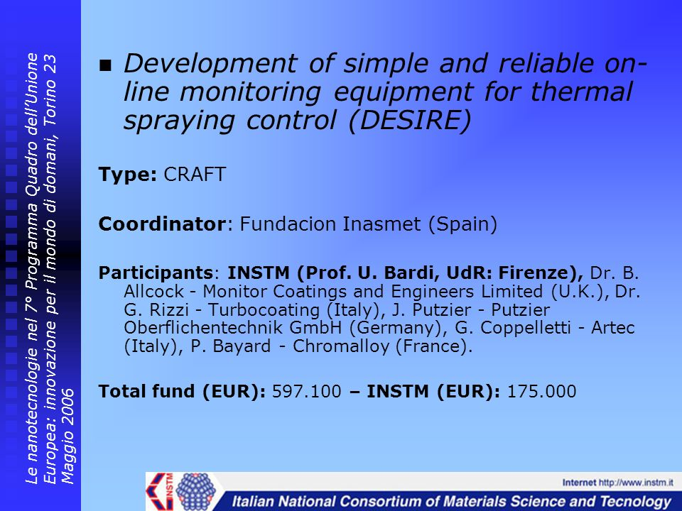 Development of simple and reliable on- line monitoring equipment for thermal spraying control (DESIRE) Type: CRAFT Coordinator: Fundacion Inasmet (Spa