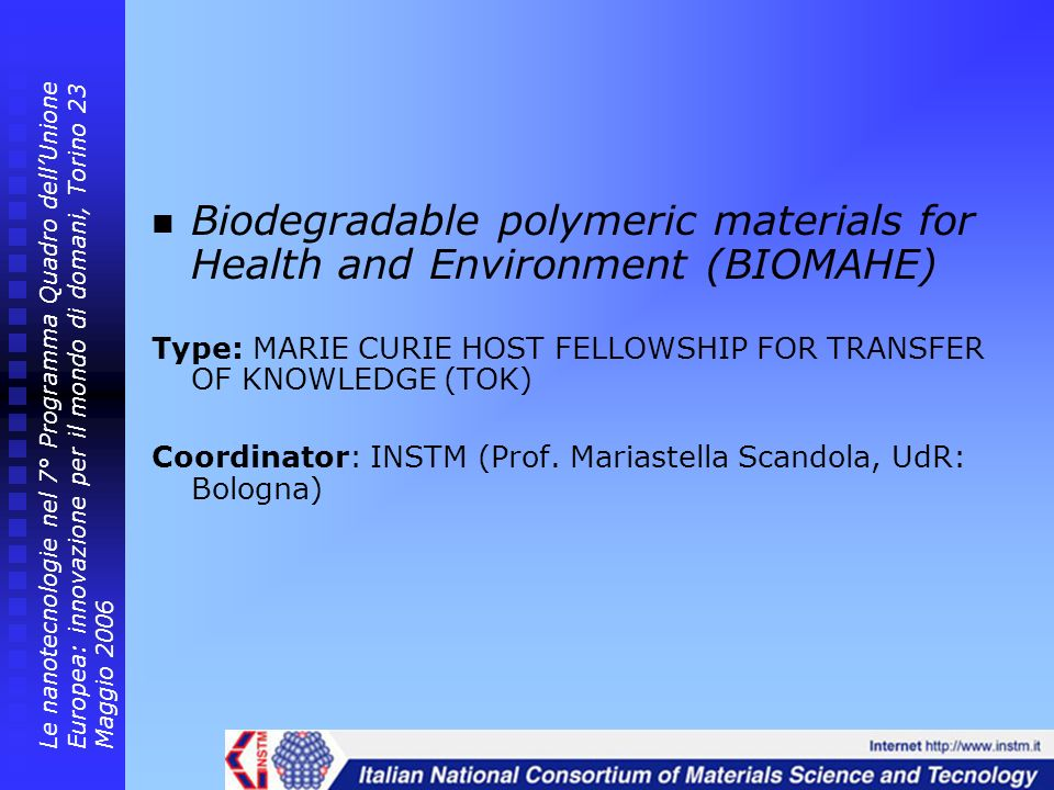 Biodegradable polymeric materials for Health and Environment (BIOMAHE) Type: MARIE CURIE HOST FELLOWSHIP FOR TRANSFER OF KNOWLEDGE (TOK) Coordinator:
