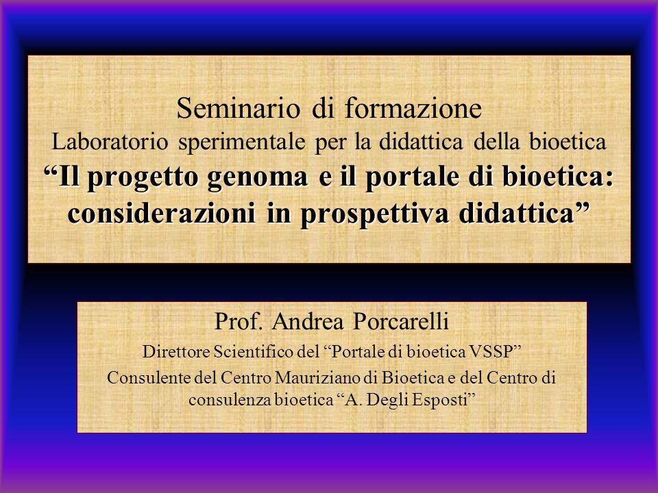 Il progetto genoma e il portale di bioetica: considerazioni in prospettiva didattica Seminario di formazione Laboratorio sperimentale per la didattica