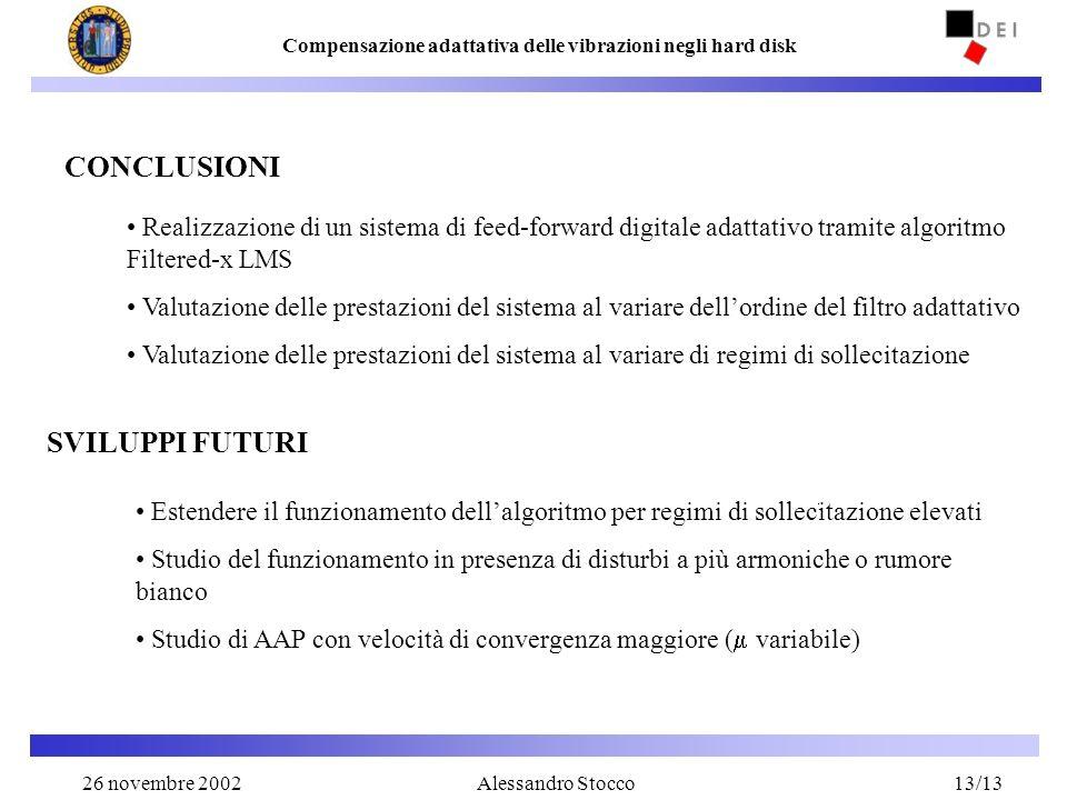 26 Novembre 200213 Compensazione adattativa delle vibrazioni negli hard disk Alessandro Stocco CONCLUSIONI SVILUPPI FUTURI Realizzazione di un sistema