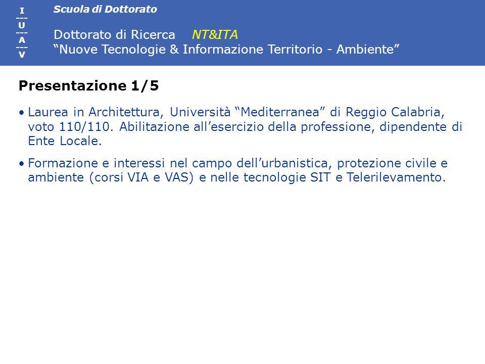 Scuola di Dottorato Dottorato di Ricerca NT&ITA Nuove Tecnologie & Informazione Territorio - Ambiente I --- U --- A --- V Laurea in Architettura, Univ