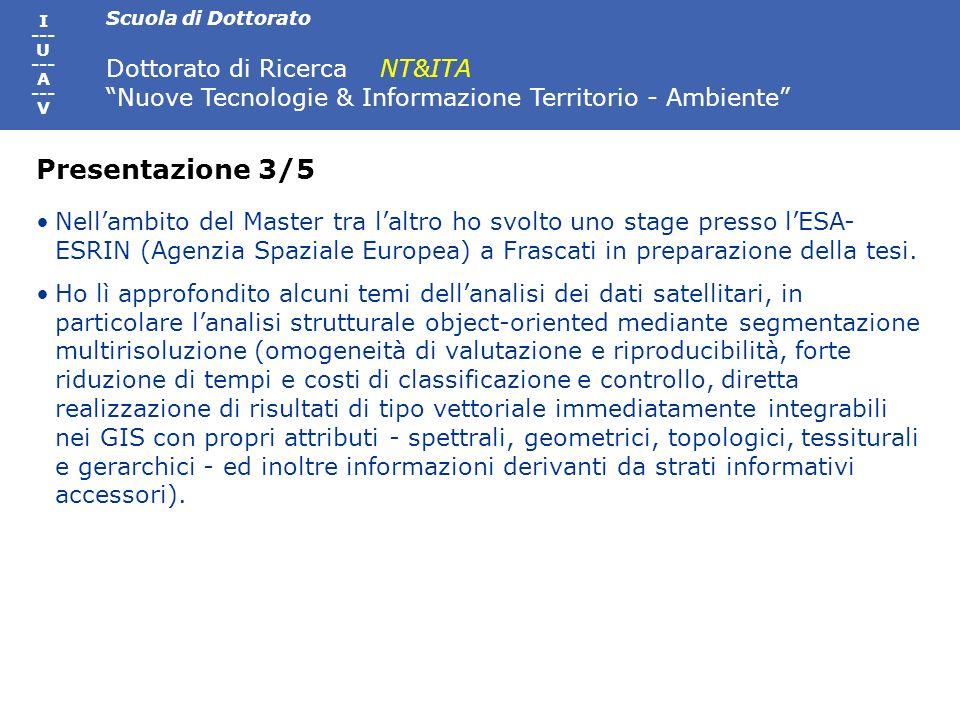Scuola di Dottorato Dottorato di Ricerca NT&ITA Nuove Tecnologie & Informazione Territorio - Ambiente I --- U --- A --- V Nellambito del Master tra la