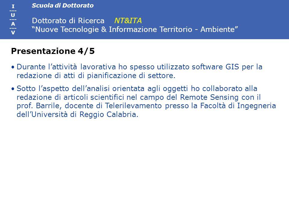 Scuola di Dottorato Dottorato di Ricerca NT&ITA Nuove Tecnologie & Informazione Territorio - Ambiente I --- U --- A --- V Durante lattività lavorativa