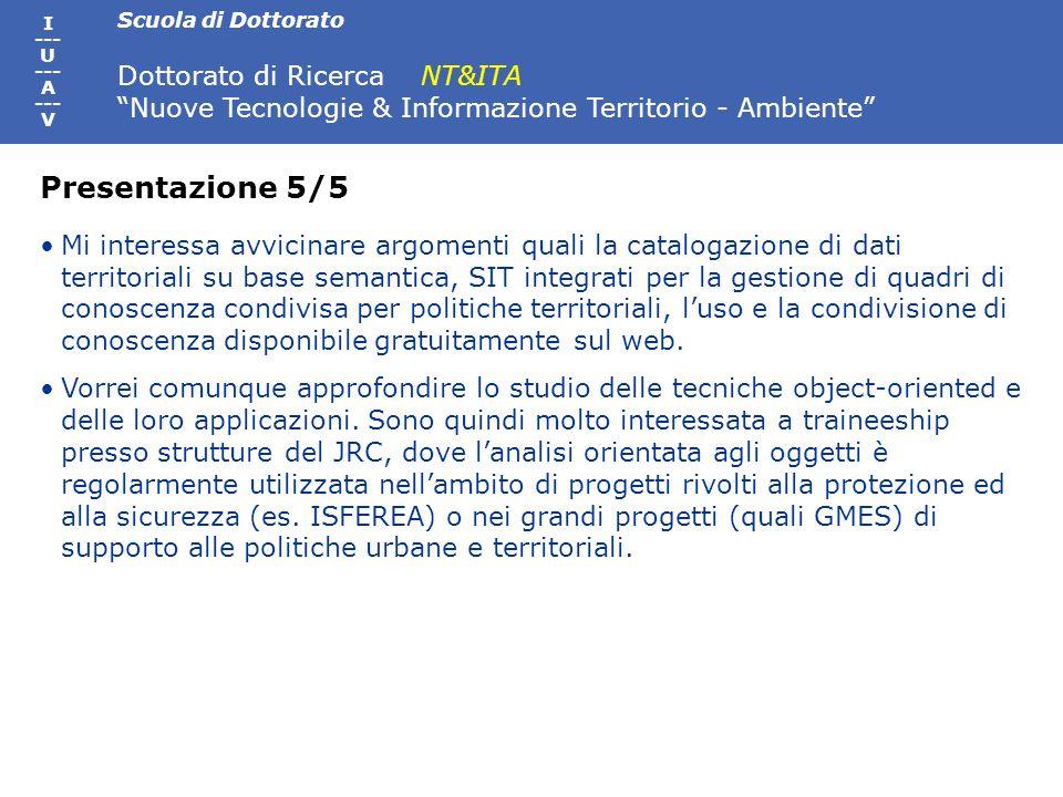 Scuola di Dottorato Dottorato di Ricerca NT&ITA Nuove Tecnologie & Informazione Territorio - Ambiente I --- U --- A --- V Mi interessa avvicinare argo