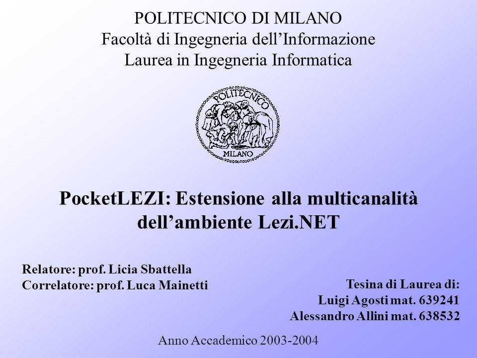 POLITECNICO DI MILANO Facoltà di Ingegneria dellInformazione Laurea in Ingegneria Informatica PocketLEZI: Estensione alla multicanalità dellambiente L