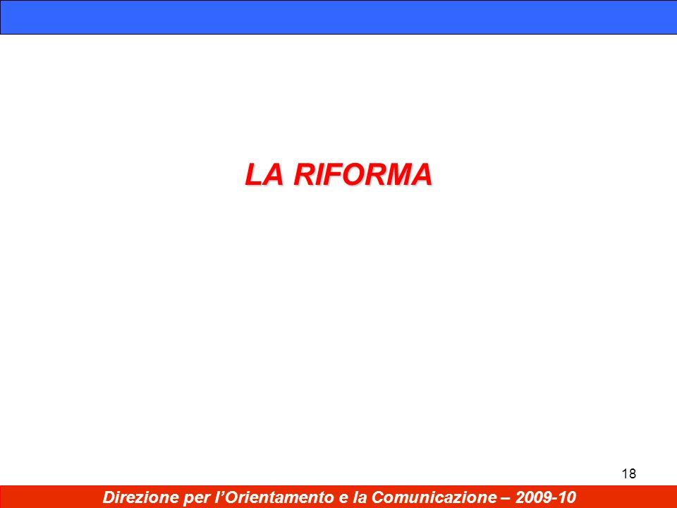 18 LA RIFORMA Direzione per lOrientamento e la Comunicazione – 2009-10