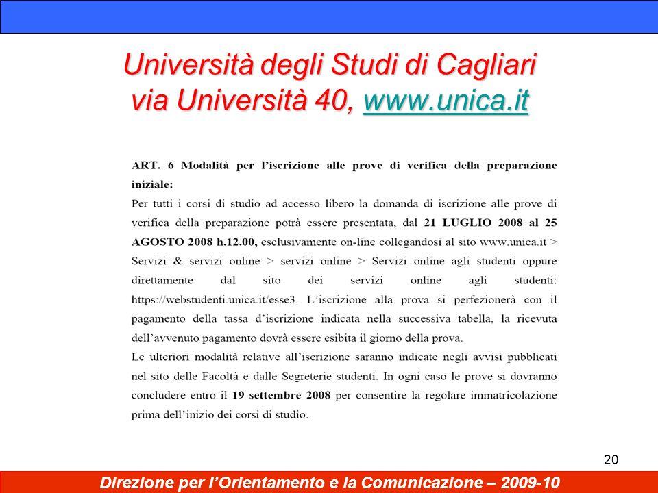 20 Università degli Studi di Cagliari via Università 40, www.unica.it www.unica.it Direzione per lOrientamento e la Comunicazione – 2009-10