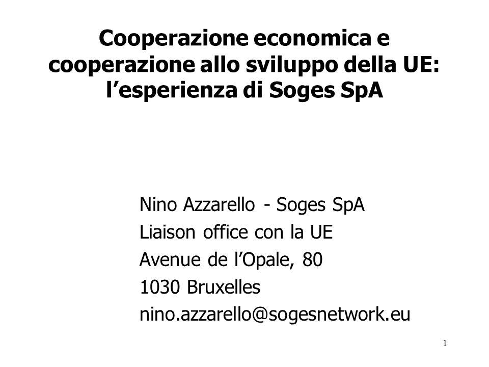 1 Cooperazione economica e cooperazione allo sviluppo della UE: lesperienza di Soges SpA Nino Azzarello - Soges SpA Liaison office con la UE Avenue de