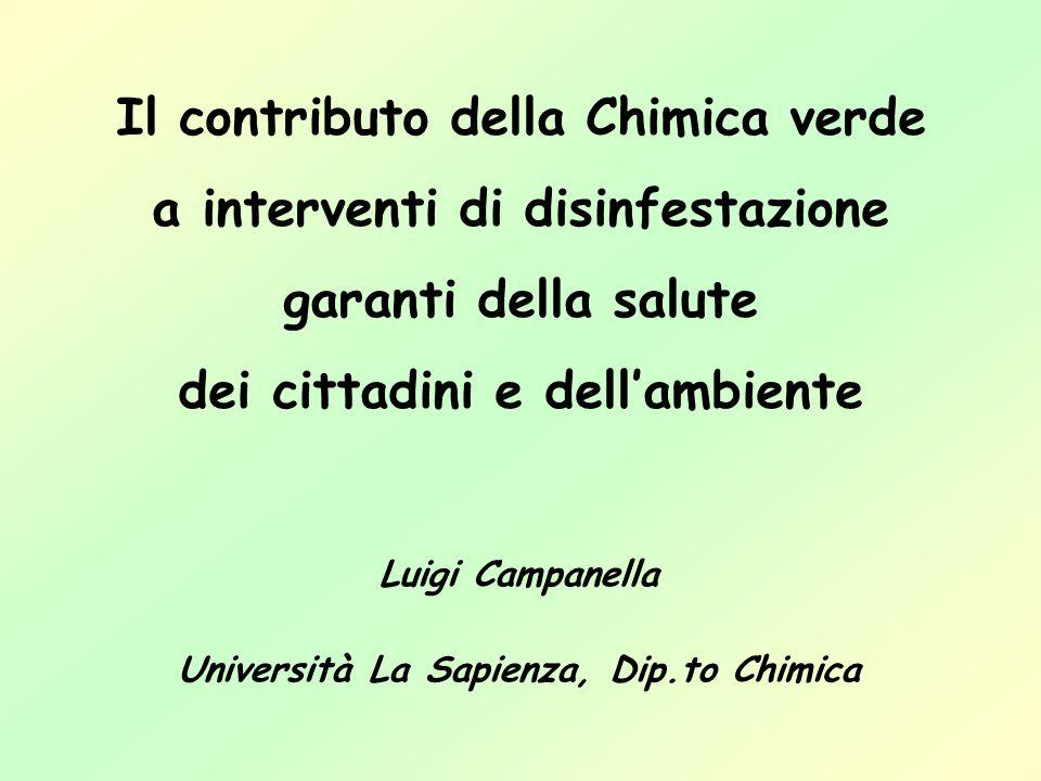 Il contributo della Chimica verde a interventi di disinfestazione garanti della salute dei cittadini e dellambiente Luigi Campanella Università La Sap