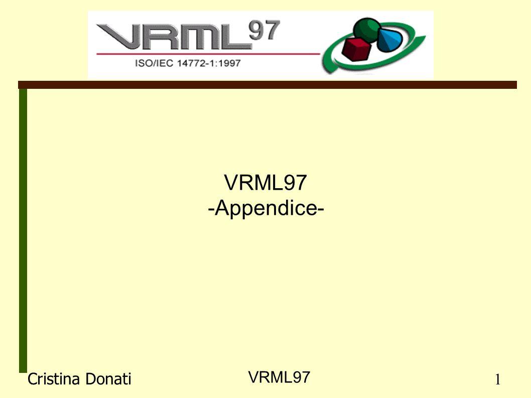 VRML97 -Appendice- Cristina Donati 1 VRML97