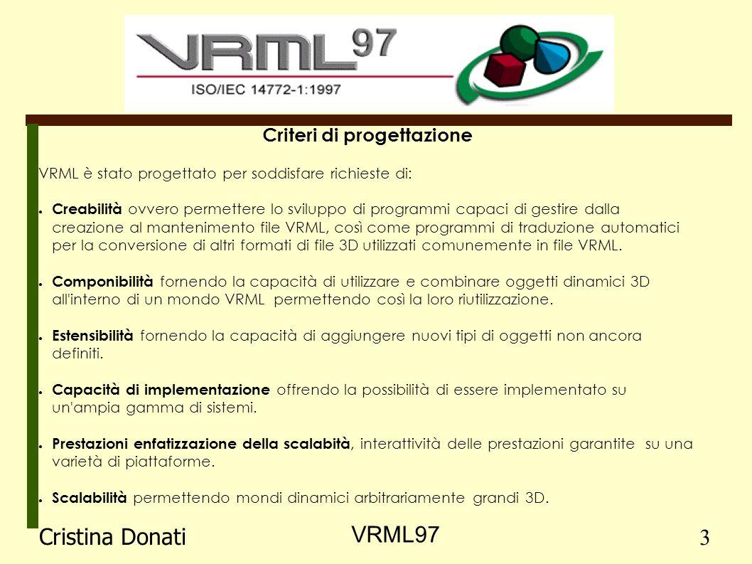 Criteri di progettazione VRML è stato progettato per soddisfare richieste di: Creabilità ovvero permettere lo sviluppo di programmi capaci di gestire dalla creazione al mantenimento file VRML, così come programmi di traduzione automatici per la conversione di altri formati di file 3D utilizzati comunemente in file VRML.