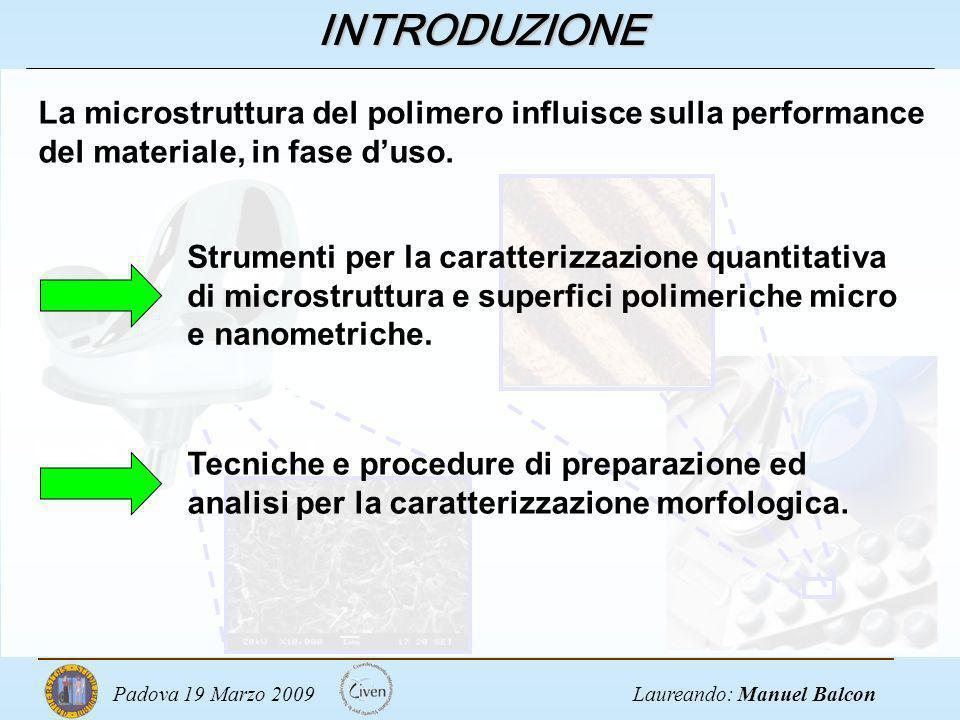 Laureando: Manuel BalconPadova 19 Marzo 2009 INTRODUZIONE Strumenti per la caratterizzazione quantitativa di microstruttura e superfici polimeriche mi