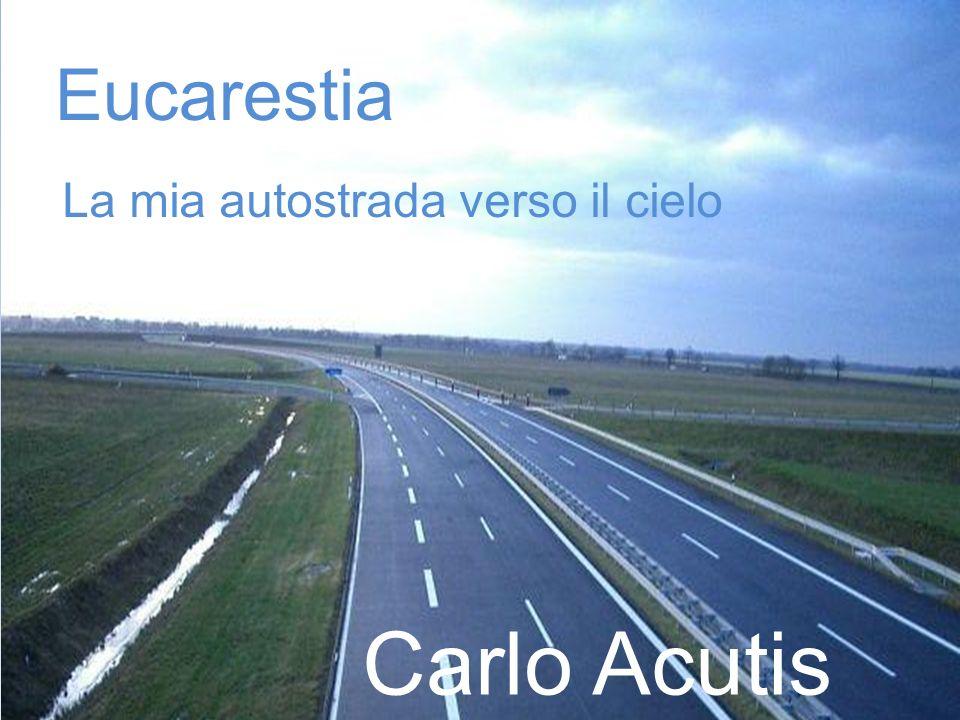Eucarestia La mia autostrada verso il cielo Carlo Acutis