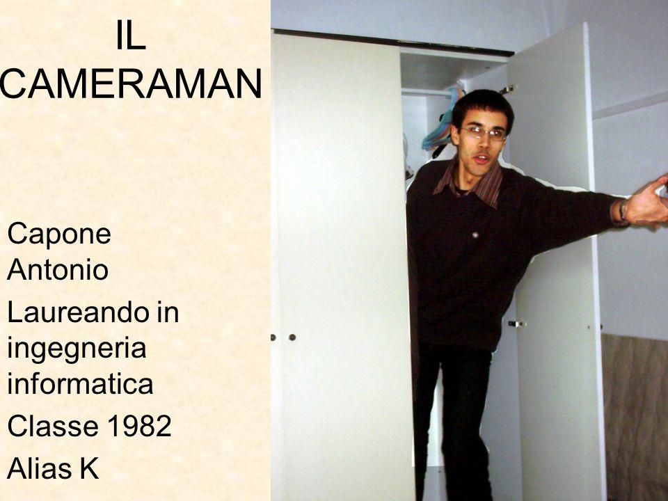 IL CAMERAMAN Capone Antonio Laureando in ingegneria informatica Classe 1982 Alias K
