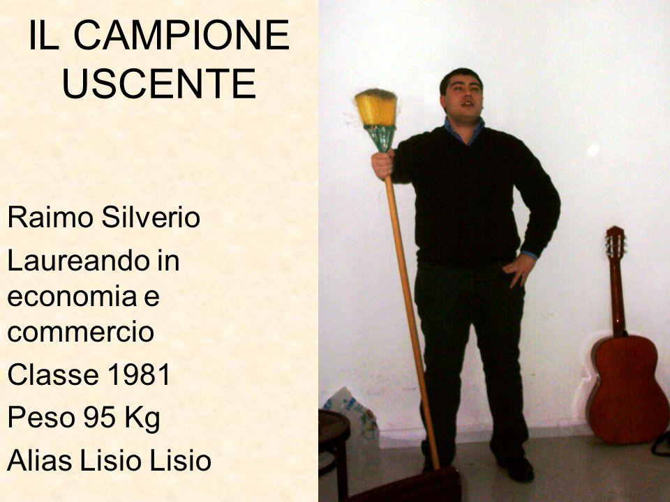 IL CAMPIONE USCENTE Raimo Silverio Laureando in economia e commercio Classe 1981 Peso 95 Kg Alias Lisio Lisio