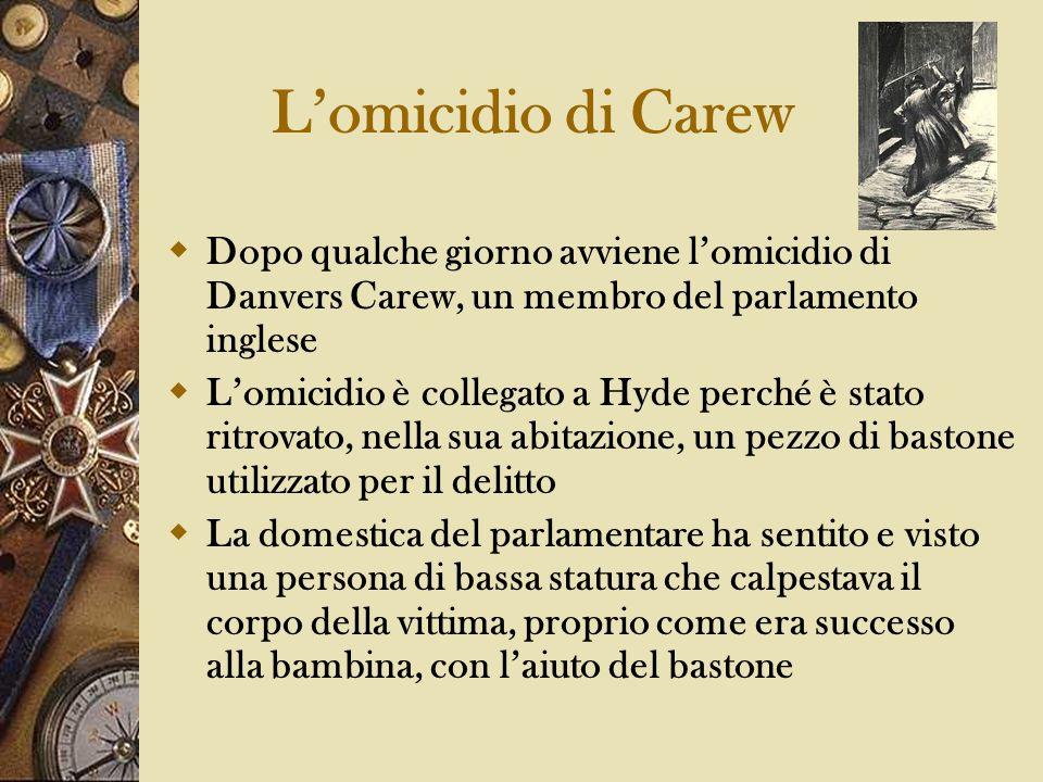 Lomicidio di Carew Dopo qualche giorno avviene lomicidio di Danvers Carew, un membro del parlamento inglese Lomicidio è collegato a Hyde perché è stat