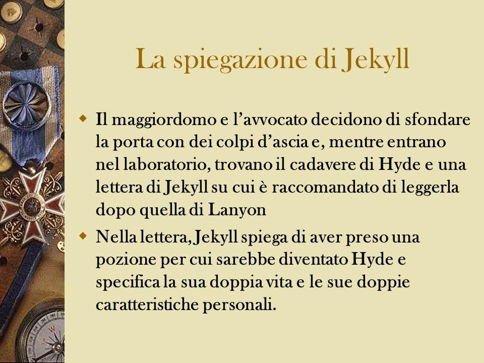 La spiegazione di Jekyll Il maggiordomo e lavvocato decidono di sfondare la porta con dei colpi dascia e, mentre entrano nel laboratorio, trovano il c