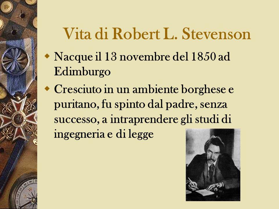Vita di Robert L. Stevenson Nacque il 13 novembre del 1850 ad Edimburgo Cresciuto in un ambiente borghese e puritano, fu spinto dal padre, senza succe