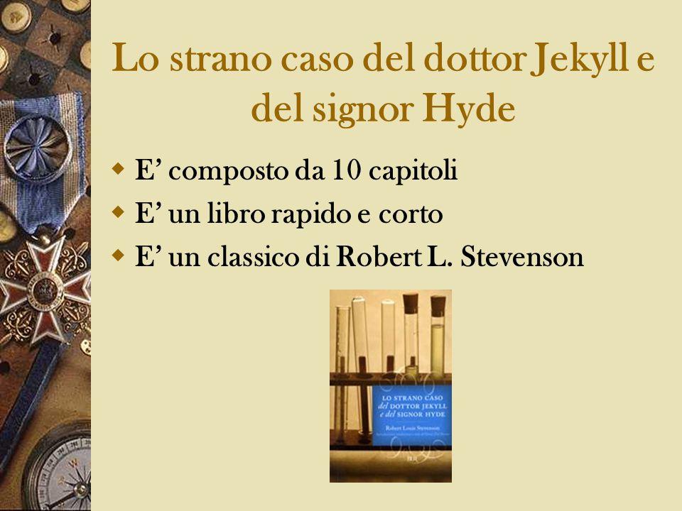 Lo strano caso del dottor Jekyll e del signor Hyde E composto da 10 capitoli E un libro rapido e corto E un classico di Robert L. Stevenson