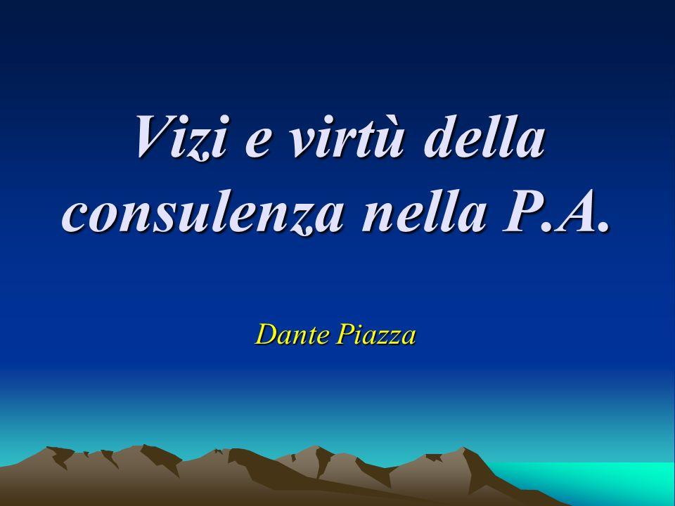 Vizi e virtù della consulenza nella P.A. Dante Piazza