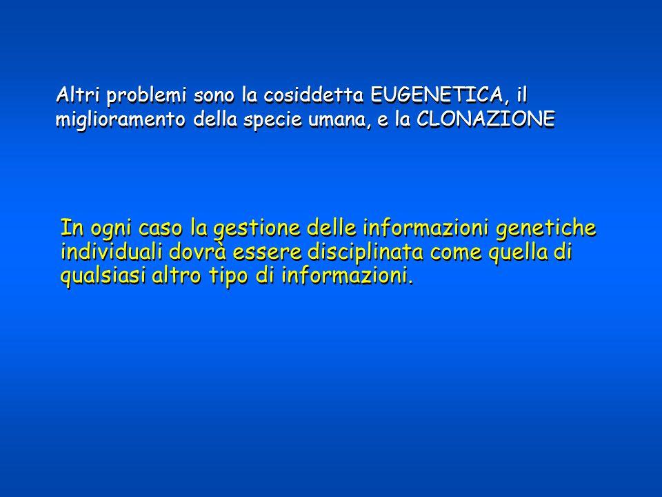 In ogni caso la gestione delle informazioni genetiche individuali dovrà essere disciplinata come quella di qualsiasi altro tipo di informazioni. In og
