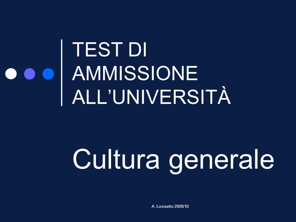 A. Lovisetto 2009/10 TEST DI AMMISSIONE ALLUNIVERSITÀ Cultura generale