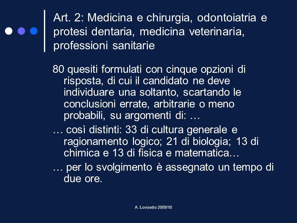 A. Lovisetto 2009/10 Art. 2: Medicina e chirurgia, odontoiatria e protesi dentaria, medicina veterinaria, professioni sanitarie 80 quesiti formulati c