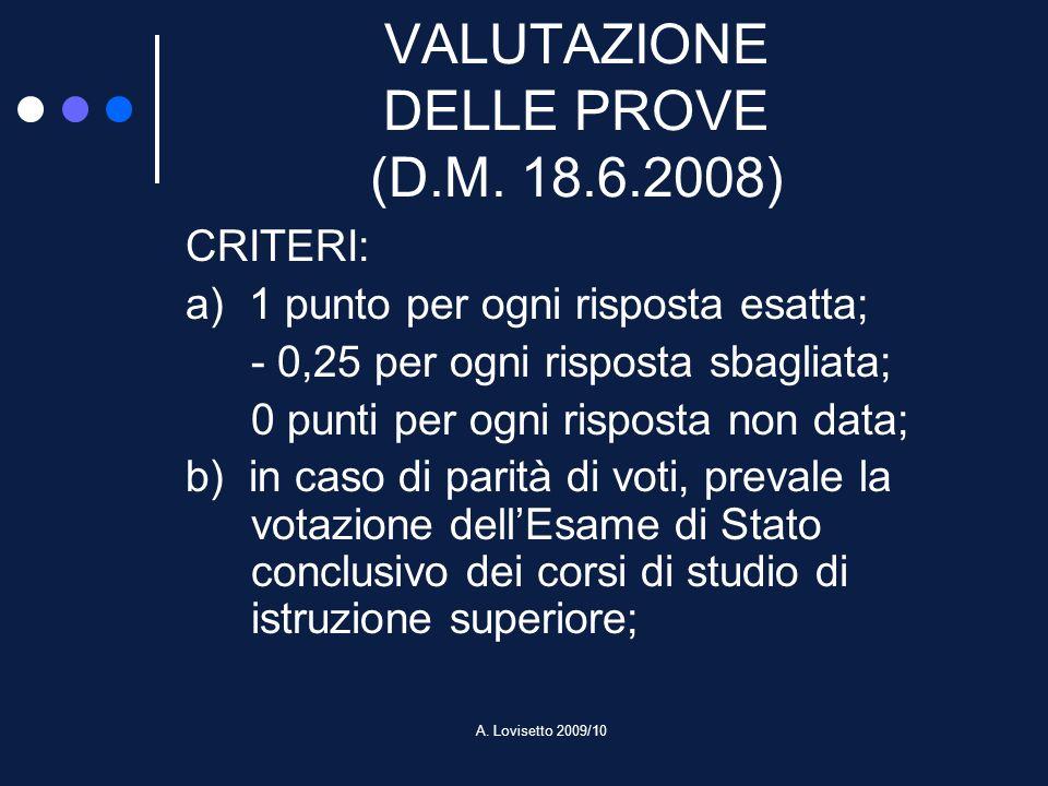 A. Lovisetto 2009/10 VALUTAZIONE DELLE PROVE (D.M. 18.6.2008) CRITERI: a) 1 punto per ogni risposta esatta; - 0,25 per ogni risposta sbagliata; 0 punt