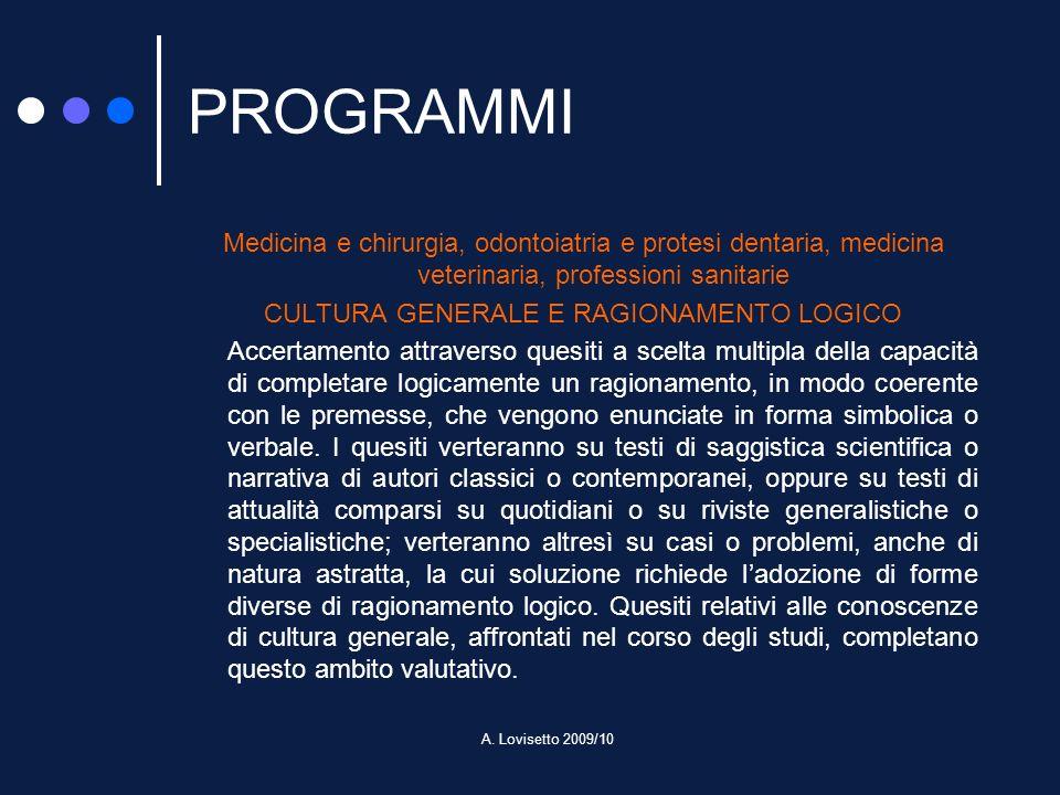 A. Lovisetto 2009/10 PROGRAMMI Medicina e chirurgia, odontoiatria e protesi dentaria, medicina veterinaria, professioni sanitarie CULTURA GENERALE E R