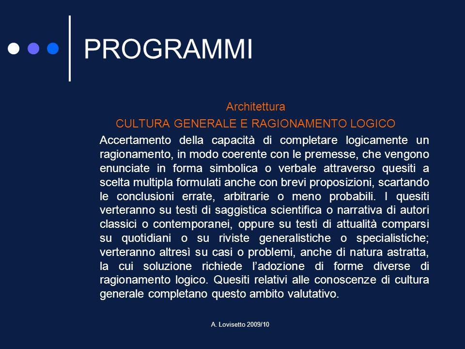 A. Lovisetto 2009/10 PROGRAMMI Architettura CULTURA GENERALE E RAGIONAMENTO LOGICO Accertamento della capacità di completare logicamente un ragionamen