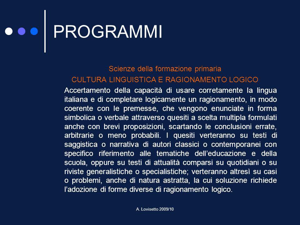 A. Lovisetto 2009/10 PROGRAMMI Scienze della formazione primaria CULTURA LINGUISTICA E RAGIONAMENTO LOGICO Accertamento della capacità di usare corret
