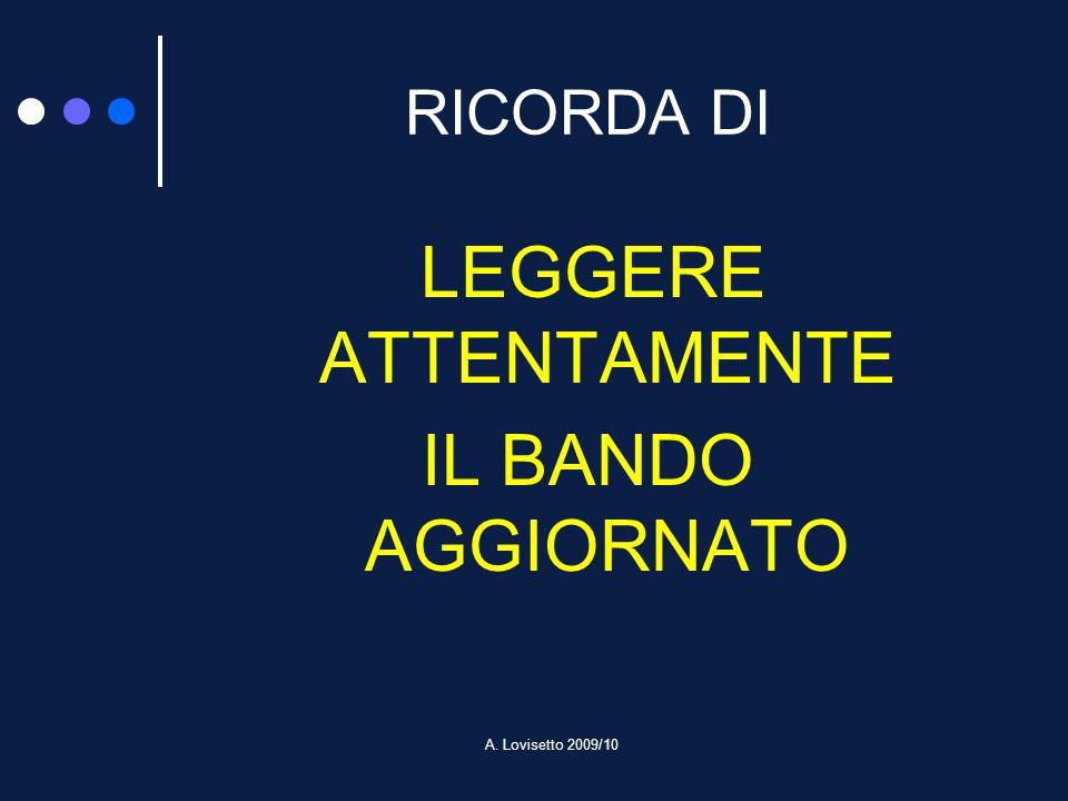 A. Lovisetto 2009/10 RICORDA DI LEGGERE ATTENTAMENTE IL BANDO AGGIORNATO