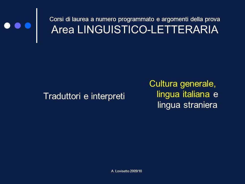 A. Lovisetto 2009/10 Corsi di laurea a numero programmato e argomenti della prova Area LINGUISTICO-LETTERARIA Traduttori e interpreti Cultura generale