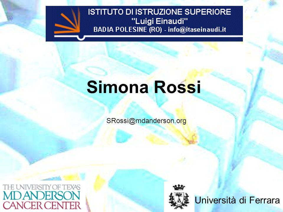 Simona Rossi Università di Ferrara SRossi@mdanderson.org