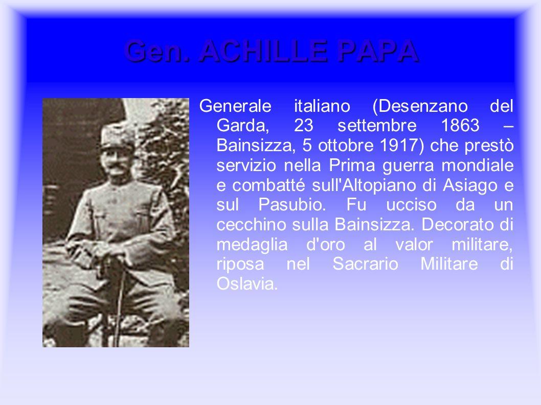 Gen. ACHILLE PAPA Generale italiano (Desenzano del Garda, 23 settembre 1863 – Bainsizza, 5 ottobre 1917) che prestò servizio nella Prima guerra mondia