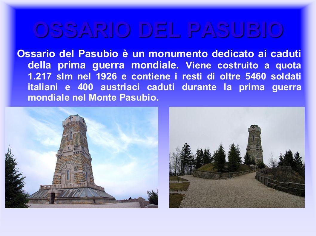 OSSARIO DEL PASUBIO Ossario del Pasubio è un monumento dedicato ai caduti della prima guerra mondiale. Viene costruito a quota 1.217 slm nel 1926 e co