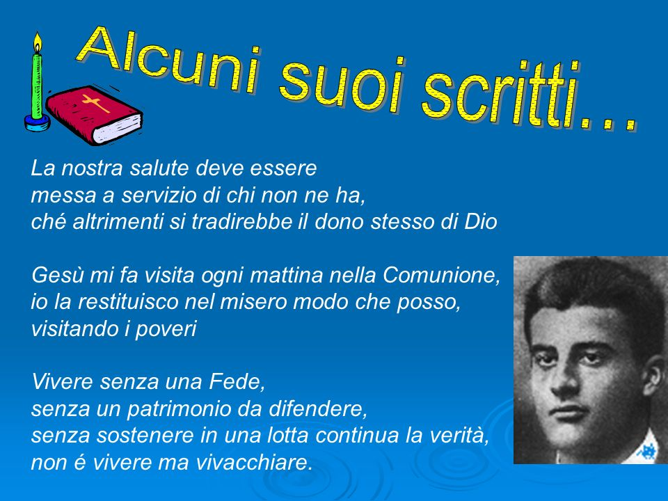 Il 30 giugno 1925, Pier Giorgio cominciò ad accusare emicrania e inappetenza... Pier Giorgio cominciò a morire, sentendo il suo giovane corpo distrugg