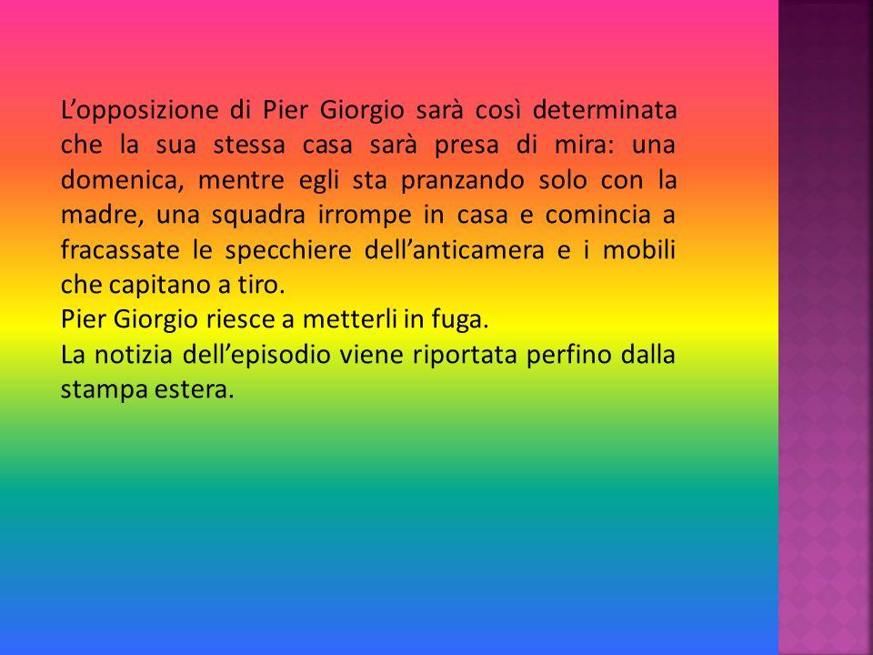 Pier Giorgio fu molto addolorato dallesperienza della prima guerra mondiale che mieteva migliaia di vite innocenti. Nel 1922, Mussolini fece la famosa