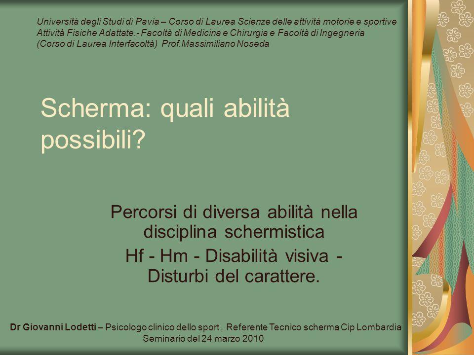 Scherma: quali abilità possibili? Percorsi di diversa abilità nella disciplina schermistica Hf - Hm - Disabilità visiva - Disturbi del carattere. Dr G